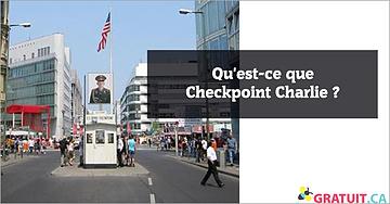 Qu'est-ce que Checkpoint Charlie?
