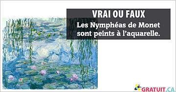 Vrai ou faux : Les Nymphéas de Monet sont peints à l'aquarelle.