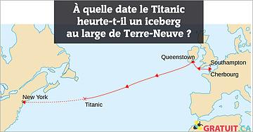 À quelle date le Titanic heurte-t-il un iceberg au large de Terre-Neuve?
