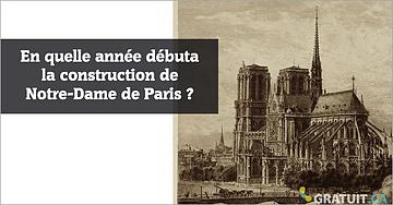 En quelle année débuta la construction de Notre-Dame de Paris?