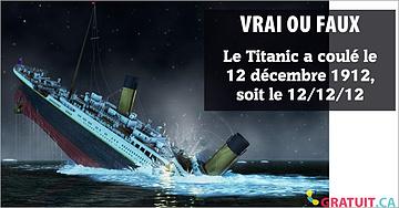 Vrai ou faux : Le Titanic a coulé le 12 décembre 1912, soit le 12/12/12