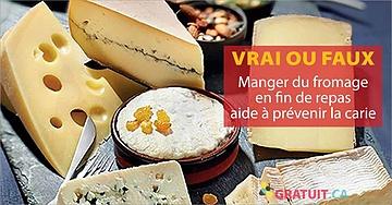 Vrai ou faux : Manger du fromage à la fin d'un repas aide à prévenir la carie.