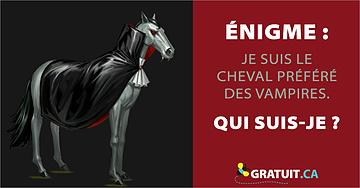 Énigme : Je suis le cheval préféré des vampires. Qui suis-je ?