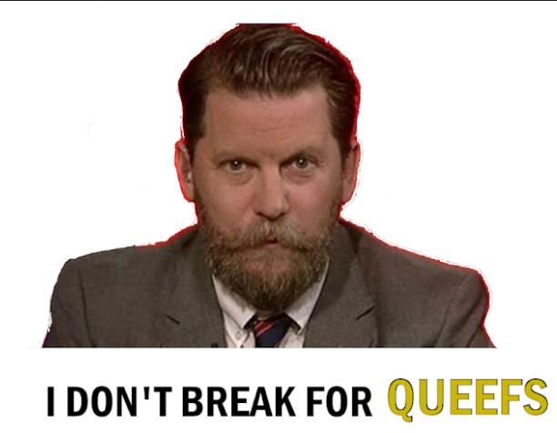 Dont break for Queefs