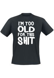 I´m Too Old For This Shit -  - T-Shirt - Uomo - nero