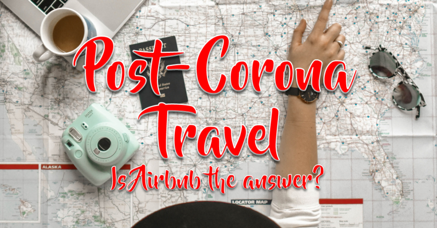Post-Corona Travel Is Airbnb the answer?