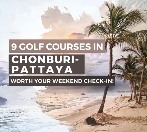 9 Golf Courses <br> in Chonburi-Pattaya <br>Worth Your Weekend Check-In!