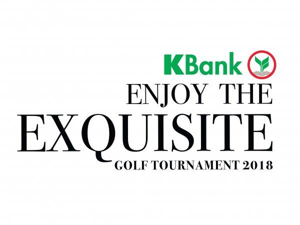 KBank Enjoy The Exquisite Golf 2018  พร้อมเปิดประสบการณ์กอล์ฟสุดเอ็กซ์คลูซีฟ