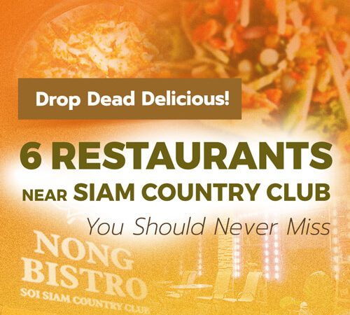 Drop Dead Delicious! <br> 6 Restaurants Near Siam Country Club  <br> You Should Never Miss