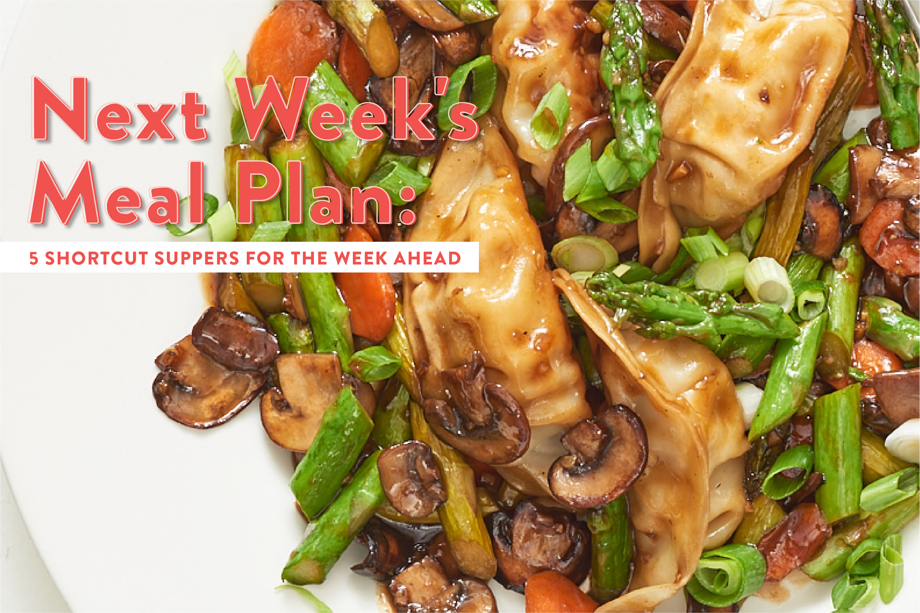 Next Week's Meal Plan: 5 Shortcut Suppers for the Week Ahead