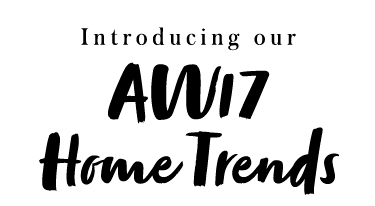 Introducing our AW17 Home Trends