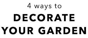 4 ways to decorate your garden