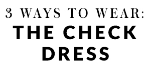 3 ways to wear: The check dress