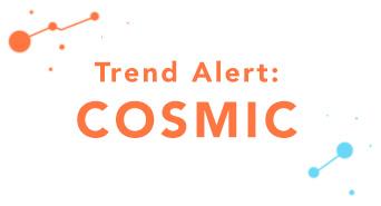 Trend Alert: Cosmic