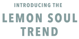 Introducing the Lemon Soul Trend