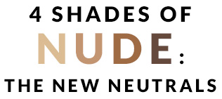 4 SHADES OF NUDE: THE NEW NEUTRALS