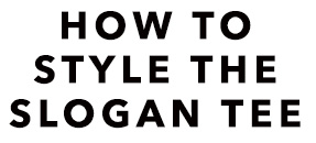 How to style the slogan tee