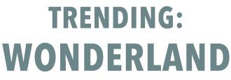 Trending: Wonderland
