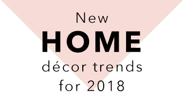 New Home Décor Trends for 2018