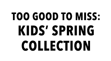 Too Good To Miss: Kids' Spring Collection