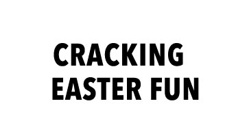 Cracking Easter Fun