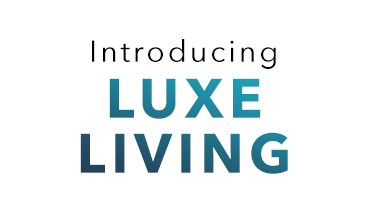 Introducing Luxe Living