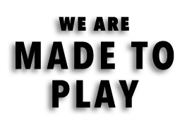 We are made to play