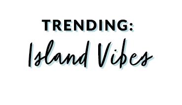 Trending: Island Vibes