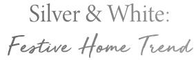 Silver & White: Festive Home Trend