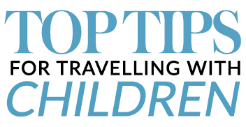 Top Tips for Traveling with Children