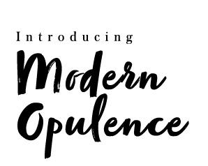 Introducing Modern Opulence