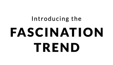Introducing The Fascination Trend