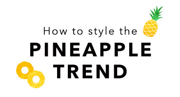 How To Style The Pineapple Trend