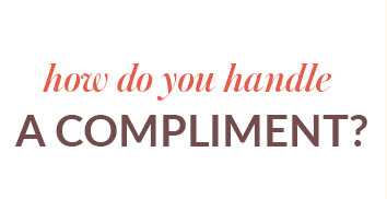 How Do You Handle a Compliment?