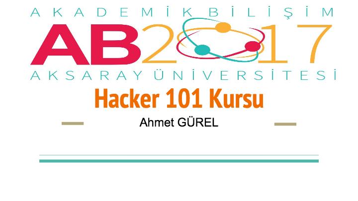 Akademik Bilişim 2017 Hacker 101 : Güvenliğe Giriş Kurs Dökümanı