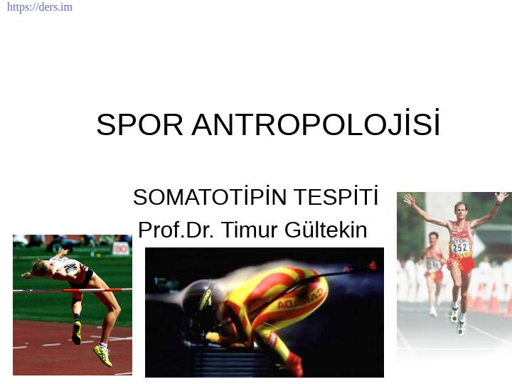 DİL VE TARİH - COĞRAFYA FAKÜLTESİ / ANTROPOLOJİ BÖLÜMÜ / FİZİK ANTROPOLOJİ ANABİLİM DALI / Spor Antropolojisi Ders Notları