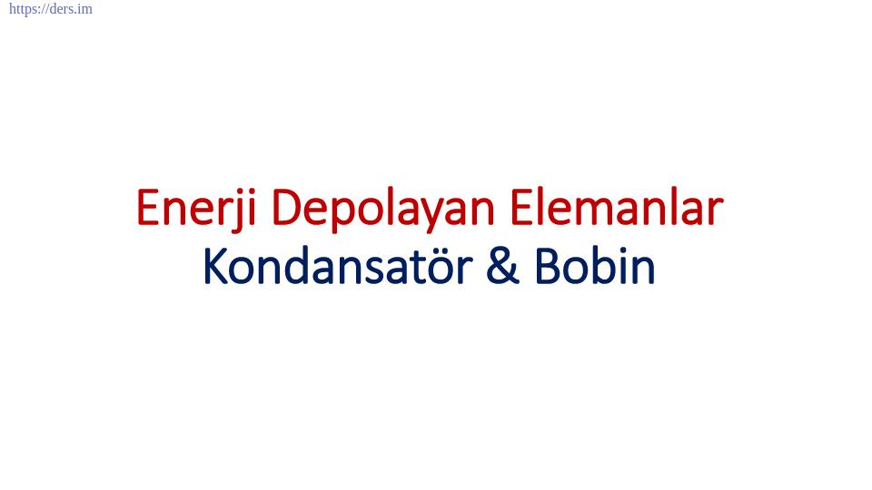 Enerji Depolayan Elemanlar Kondansatör - Bobin