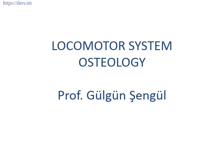 Diş Hekimliği Fakültesi / Anatomi / LOKOMOTOR SİSTEM OSTEOLOJİ Ders Notları