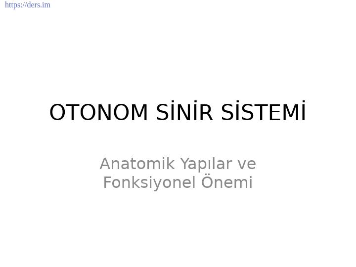 Diş Hekimliği Fakültesi / Anatomi / Otonom Sinir Sistemi Ders Notları