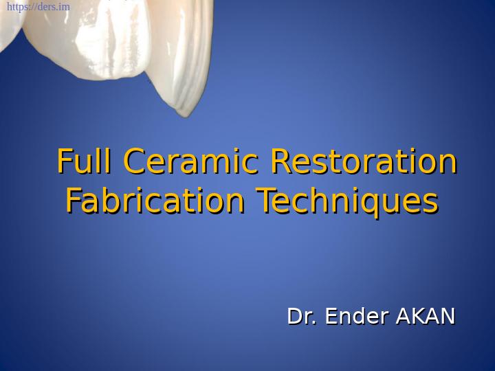 Diş Hekimliği Fakültesi / Diş Materyalleri /  Tam Seramik Restorasyon İmalat Teknikleri Ders Notları
