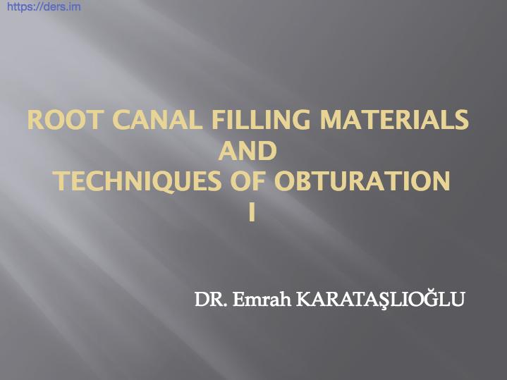 Diş Hekimliği Fakültesi / Endodonti /  KÖK KANAL DOLUM MALZEMELERİ  VE  OBTÜRASYON TEKNİKLERİ DERS NOTLARI