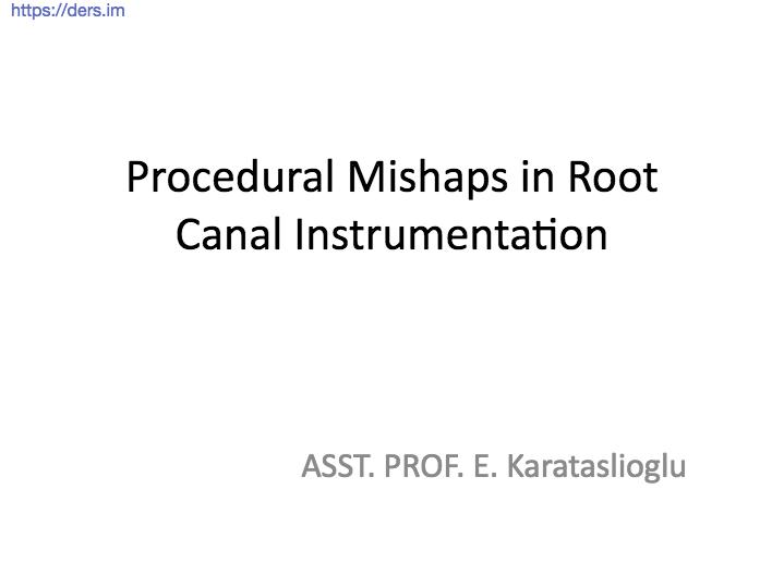 Diş Hekimliği Fakültesi / Endodonti / Kökte Prosedürel Mishaps Kanal Enstrümantasyonu Ders Notları
