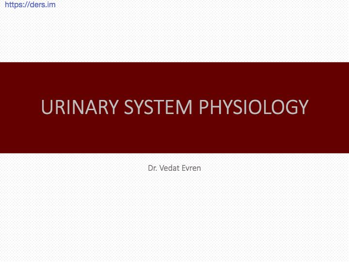 Diş Hekimliği Fakültesi / Fizyoloji / ÜRİNER SİSTEMİ FİZYOLOJİSİ DERS NOTLARI