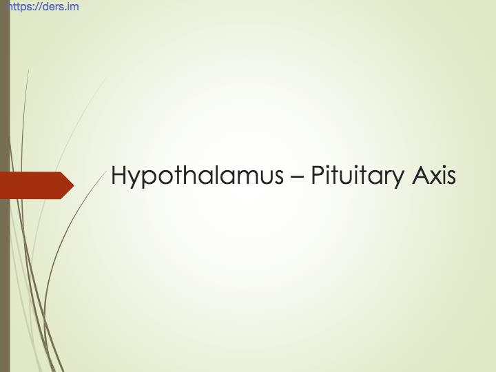 Diş Hekimliği Fakültesi / Fizyoloji / Hipotalamus - Pitüiter Eksen Ders Notları