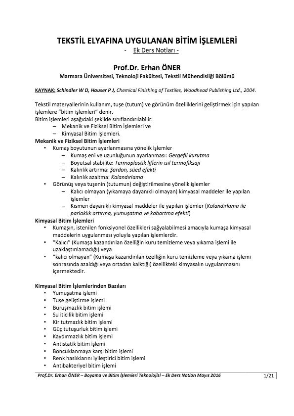 Dr. Erhan ÖNER – Boyama ve Bitim İşlemleri Teknolojisi – Ek Ders Notları Mayıs 2016. 1/21. TEKSTİL ELYAFINA UYGULANAN BİTİM İŞLEMLERİ. - Ek Ders Notları -. Prof.Dr. Erhan ÖNER. Marmara Üniversitesi, Teknoloji Fakültesi, Tekstil Mühendisliği Bölümü. KAYNAK: Schindler W D, Hauser P J, Chemical Finishing of ...