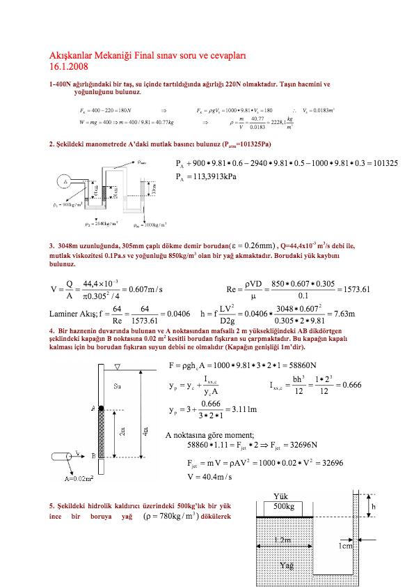 16 Oca 2008 - Maden Mühendisliği Bölümü. Akışkanlar Mekaniği – Vize Sınav soruları. Adı Soyadı. No. 1- Çok akışkanlı bir kap şekilde gösterildiği gibi bir U-tüpüne bağlı bulunmaktadır. Verilen bağıl yoğunluklar ve akışkan sütunu yükseklikleri için A noktasındaki basıncı bulunuz. Ayrıca A noktasında aynı basıncı...