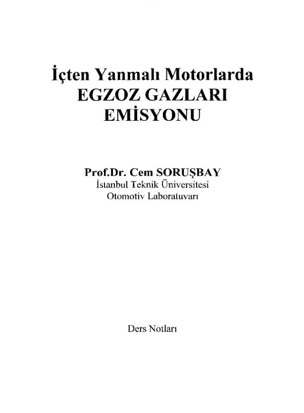İçten Yanmalı Motorlarda Egzoz Gazları Emisyonu. Prof.Dr. Cem SORUŞBAY. İstanbul Teknik Üniversitesi. Otomotiv Laboratuvarı. Ders Notlari  iÇTEN YANMALI MOTORLARsz üRETİLEN KİRLETİCİ MADDELER. 2. l Motorlu Taşıtlarda.  MOTORUN ÇALIŞMA KOŞULLARİNIN EMİSYONÅ ETKİLERİ. 3.1 Hava