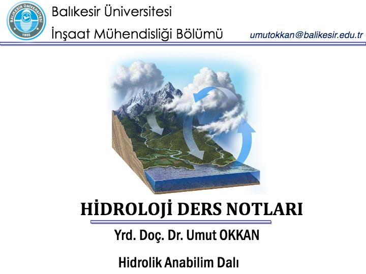 İnşaat Mühendisliği Bölümü. Yrd. Doç. Dr. Umut OKKAN. Hidrolik Anabilim Dalı. HİDROLOJİ DERS  Yağış. Yağış. Akarsu akışı. Yüzeyaltı akışı. Buharlaşma ve Terleme. Mühendislik hidrolojisi açısından yukarıdaki hidrolojik çevrim diyagramı hidrolojik sistem kavramının da bir temsilidir (DEÜ, Hidroloji ders notları)