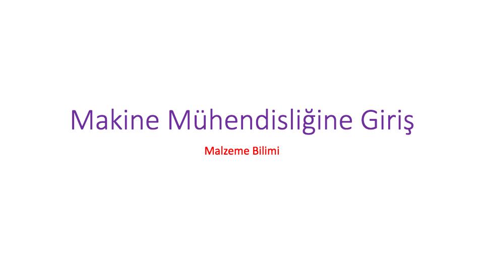 """Kaynaklar. • Prof. Dr. Ahmet Aran, """"Malzeme Bilgisi Ders Notları"""", İTU Makine. Fakultesi, 2007-2008. • Prof. Dr. Adnan Dikicioğlu, Malzeme Bilimi, Sunumlar, İTU. • Prof. Dr. Kaşif Onaran, """"Malzeme Bilimi"""", Bilim Teknik Yayınevi, 2003. • Yrd. Doç. Dr. Egemen Avcu Ders notları. • Yrd. Doç. Dr. Abdullah DEMİR."""