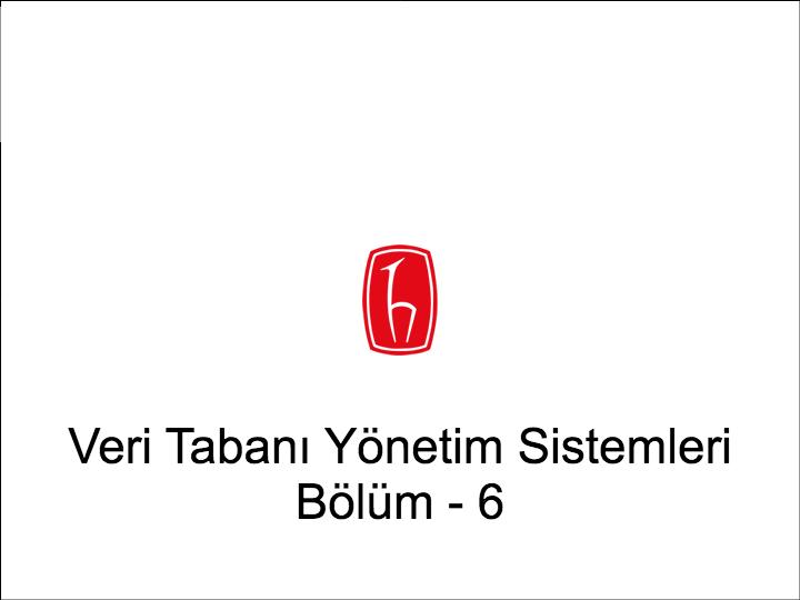 VERI TABANI YÖNETIM SISTEMLERI BÖLÜM - 6 - R. ORÇUN MADRAN
